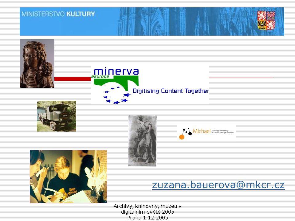 Archivy, knihovny, muzea v digitálním světě 2005 Praha 1.12.2005 zuzana.bauerova@mkcr.cz