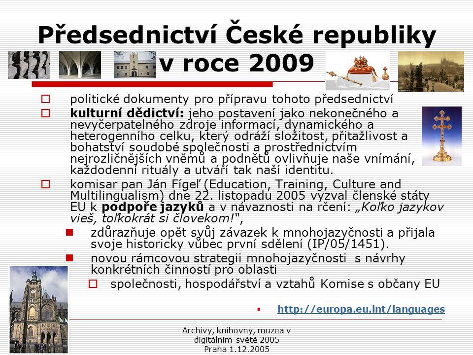 Archivy, knihovny, muzea v digitálním světě 2005 Praha 1.12.2005 Plány Evropské Komise – Evropská digitální knihovna  aktuální politické dokumenty Evropské Komise  mezinárodní projekty (TEL-ME-MOR, MinervaPlus, MichaelPlus, EGMUS)  projekty národními