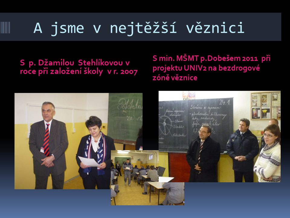 A jsme v nejtěžší věznici S p.Džamilou Stehlíkovou v roce při založení školy v r.