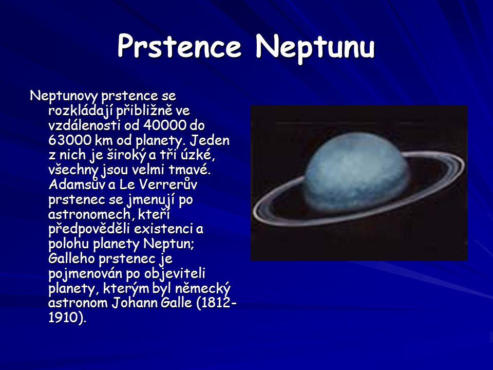 Prstence Neptunu Neptunovy prstence se rozkládají přibližně ve vzdálenosti od 40000 do 63000 km od planety. Jeden z nich je široký a tři úzké, všechny