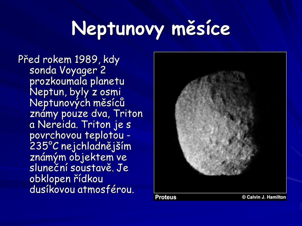 Neptunovy měsíce Před rokem 1989, kdy sonda Voyager 2 prozkoumala planetu Neptun, byly z osmi Neptunových měsíců známy pouze dva, Triton a Nereida. Tr