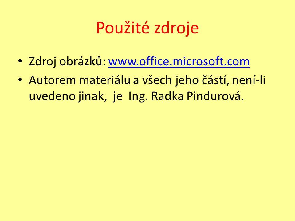 Použité zdroje Zdroj obrázků: www.office.microsoft.comwww.office.microsoft.com Autorem materiálu a všech jeho částí, není-li uvedeno jinak, je Ing.