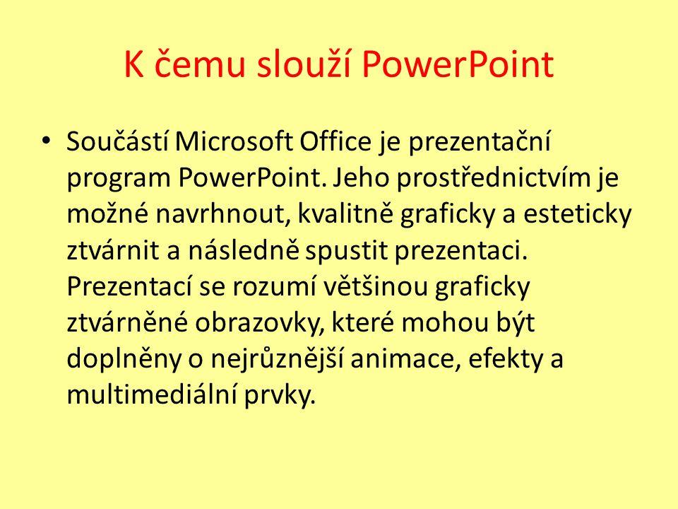 K čemu slouží PowerPoint Součástí Microsoft Office je prezentační program PowerPoint.