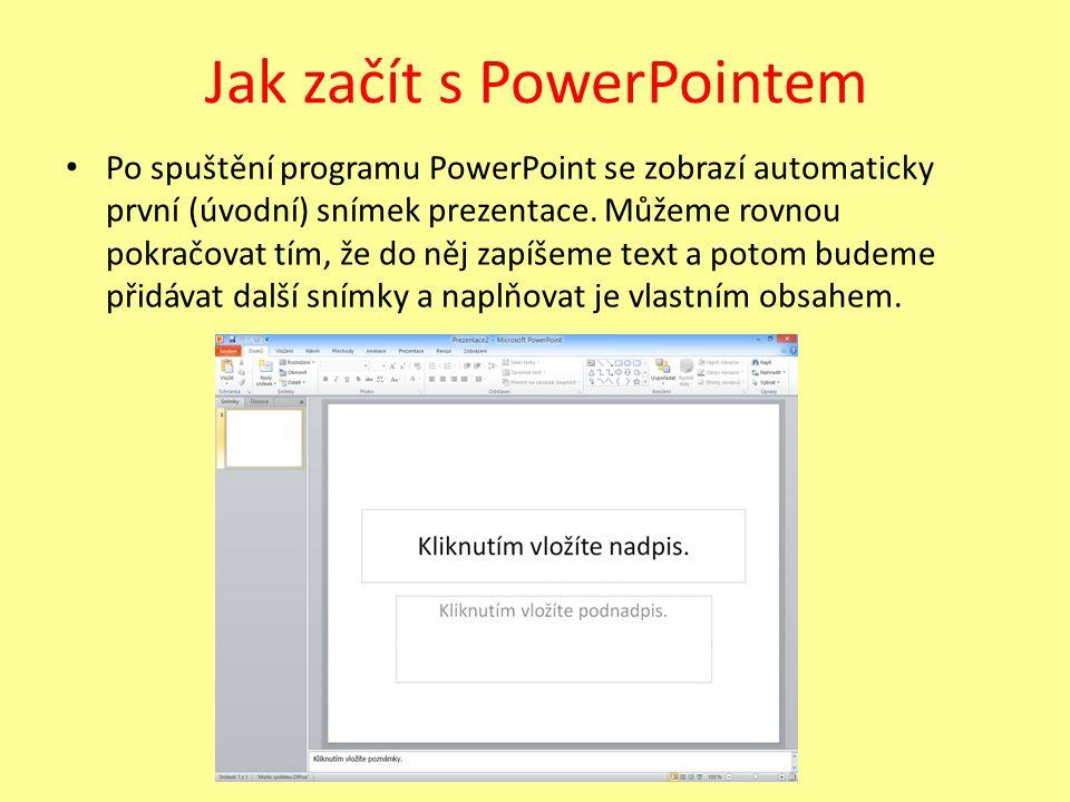 Jak začít s PowerPointem Po spuštění programu PowerPoint se zobrazí automaticky první (úvodní) snímek prezentace.