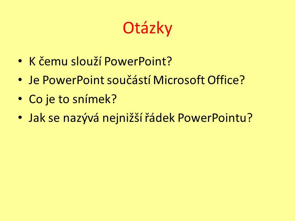Otázky K čemu slouží PowerPoint. Je PowerPoint součástí Microsoft Office.