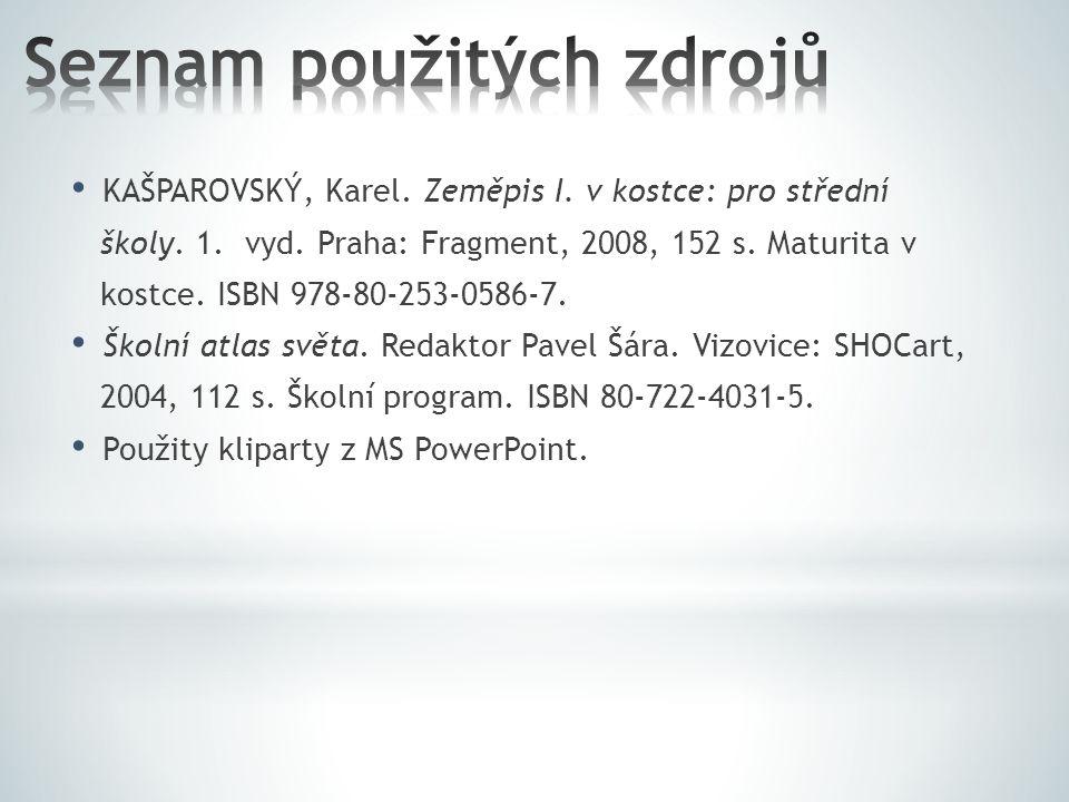 KAŠPAROVSKÝ, Karel. Zeměpis I. v kostce: pro střední školy. 1. vyd. Praha: Fragment, 2008, 152 s. Maturita v kostce. ISBN 978-80-253-0586-7. Školní at