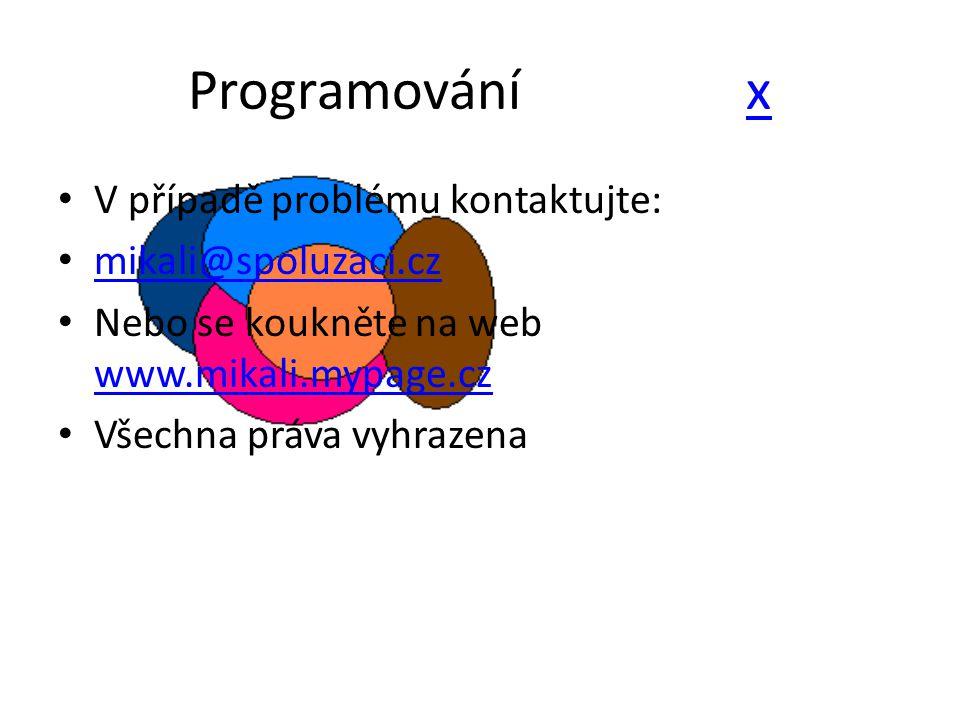 Programování xx V případě problému kontaktujte: mikali@spoluzaci.cz Nebo se koukněte na web www.mikali.mypage.cz www.mikali.mypage.cz Všechna práva vy