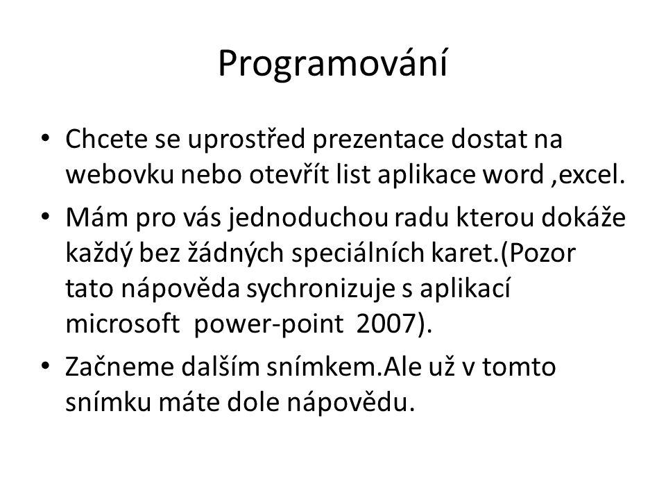 Programování Chcete se uprostřed prezentace dostat na webovku nebo otevřít list aplikace word,excel. Mám pro vás jednoduchou radu kterou dokáže každý