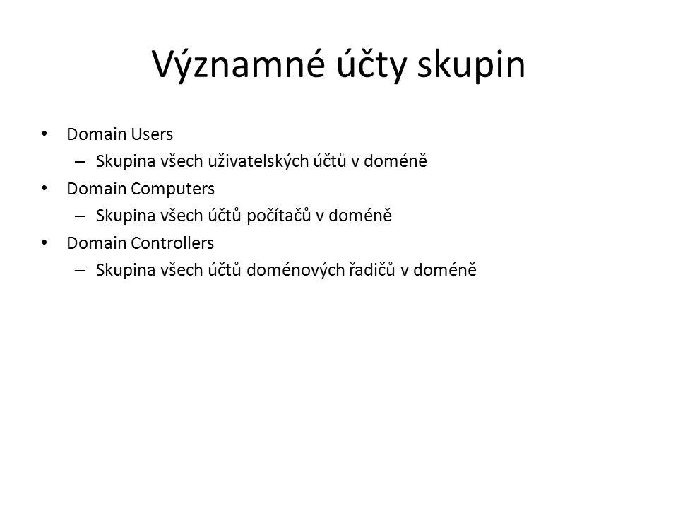 Významné účty skupin Domain Users – Skupina všech uživatelských účtů v doméně Domain Computers – Skupina všech účtů počítačů v doméně Domain Controllers – Skupina všech účtů doménových řadičů v doméně