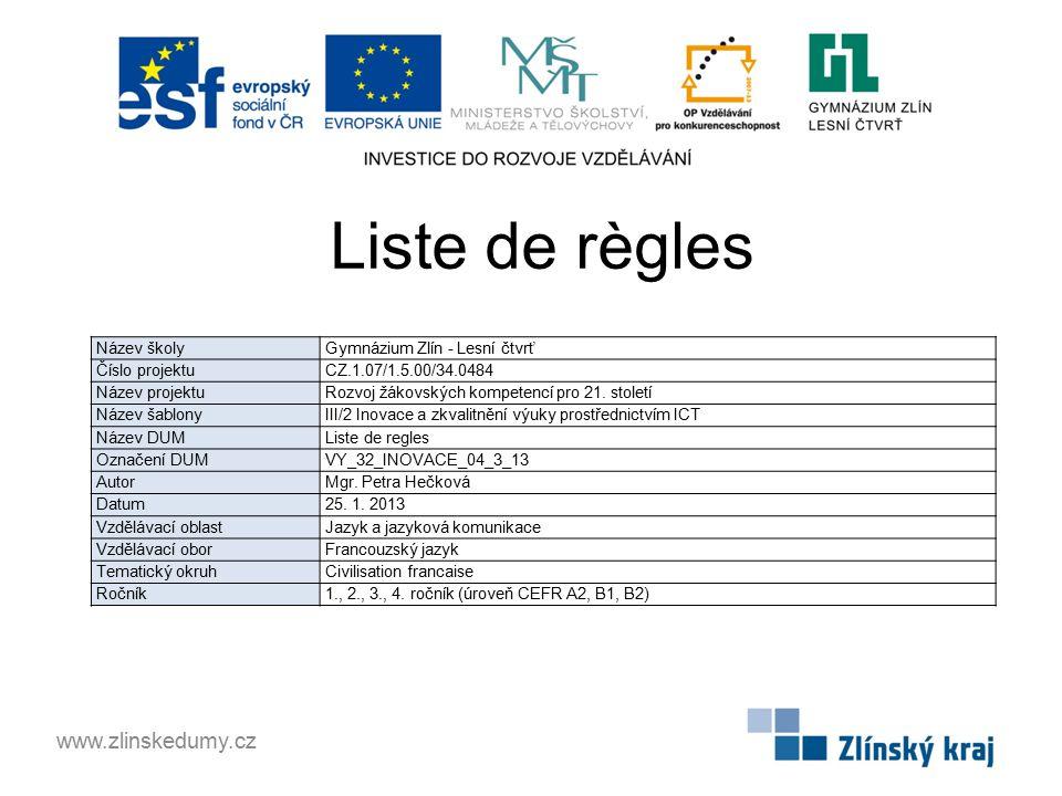 Liste de règles www.zlinskedumy.cz Název školy Gymnázium Zlín - Lesní čtvrť Číslo projektu CZ.1.07/1.5.00/34.0484 Název projektu Rozvoj žákovských kompetencí pro 21.