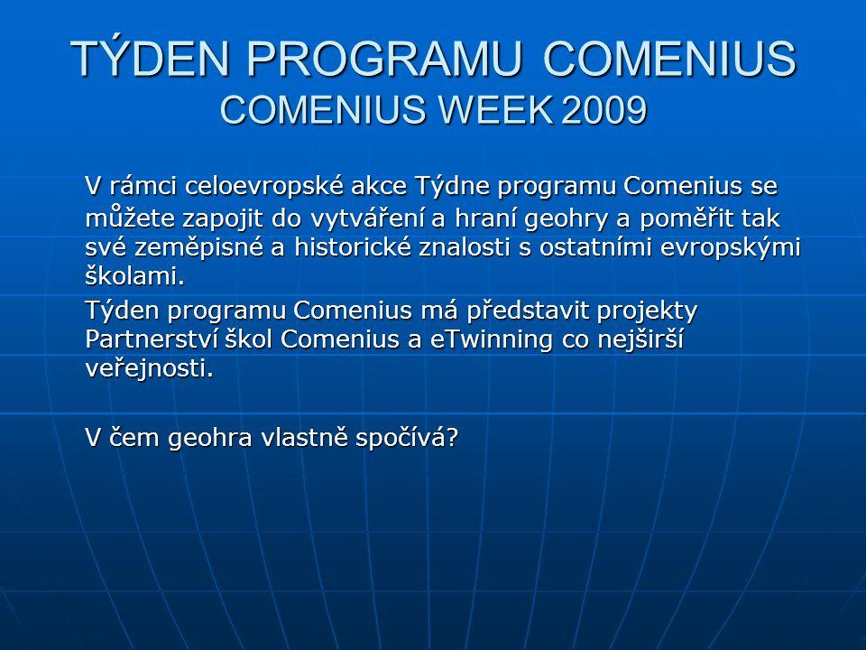 TÝDEN PROGRAMU COMENIUS COMENIUS WEEK 2009 V rámci celoevropské akce Týdne programu Comenius se můžete zapojit do vytváření a hraní geohry a poměřit t