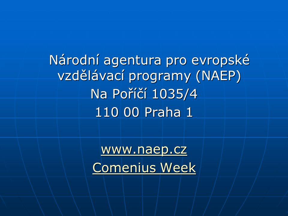 Národní agentura pro evropské vzdělávací programy (NAEP) Na Poříčí 1035/4 110 00 Praha 1 www.naep.cz Comenius Week Comenius Week