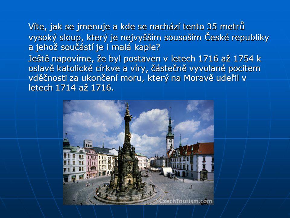 Víte, jak se jmenuje a kde se nachází tento 35 metrů vysoký sloup, který je nejvyšším sousoším České republiky a jehož součástí je i malá kaple? Ještě