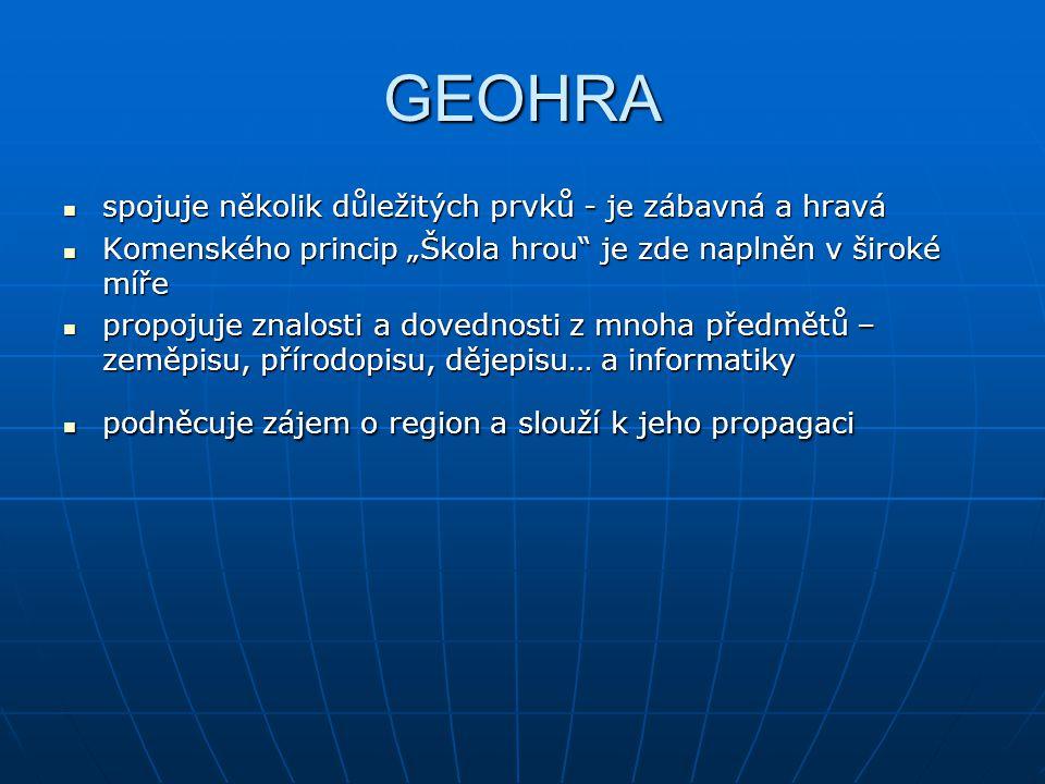 """GEOHRA spojuje několik důležitých prvků - je zábavná a hravá spojuje několik důležitých prvků - je zábavná a hravá Komenského princip """"Škola hrou"""" je"""