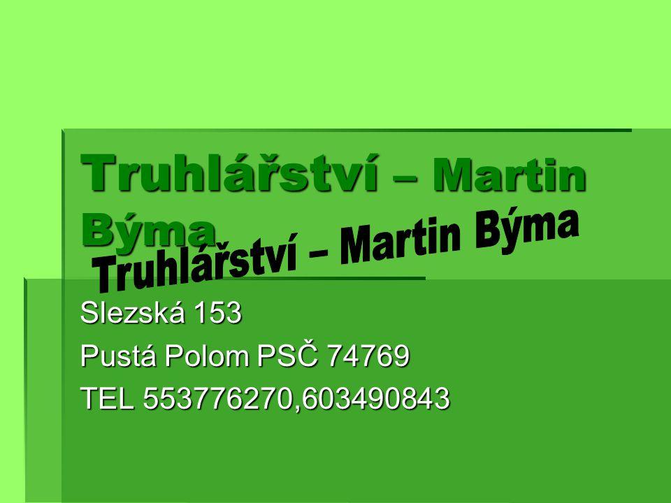 Truhlářství – Martin Býma Slezská 153 Pustá Polom PSČ 74769 TEL 553776270,603490843