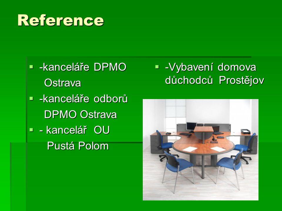 Reference  -kanceláře DPMO Ostrava Ostrava  -kanceláře odborů DPMO Ostrava DPMO Ostrava  - kancelář OU Pustá Polom Pustá Polom  -Vybavení domova důchodců Prostějov