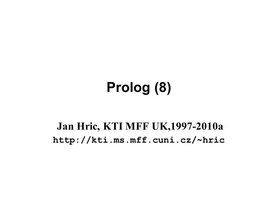 Prolog (8) Jan Hric, KTI MFF UK,1997-2010a http://kti.ms.mff.cuni.cz/~hric
