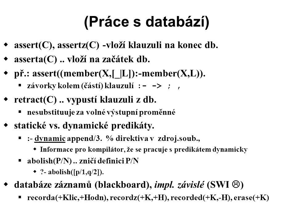 (Práce s databází)  assert(C), assertz(C) -vloží klauzuli na konec db.