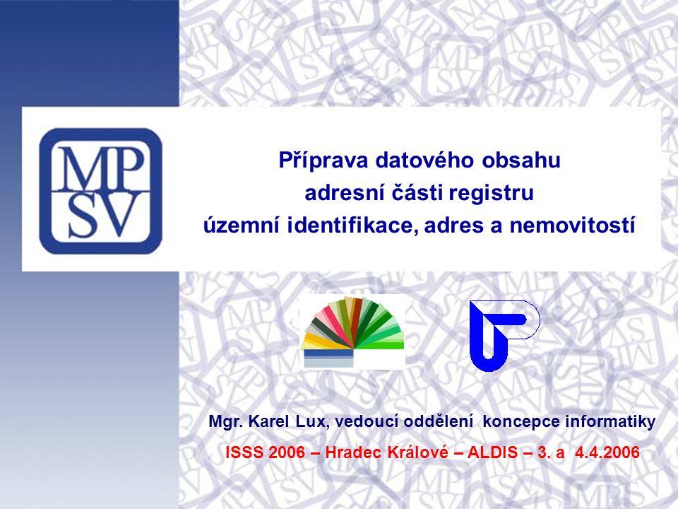 Příprava datového obsahu adresní části registru územní identifikace, adres a nemovitostí Mgr. Karel Lux, vedoucí oddělení koncepce informatiky ISSS 20
