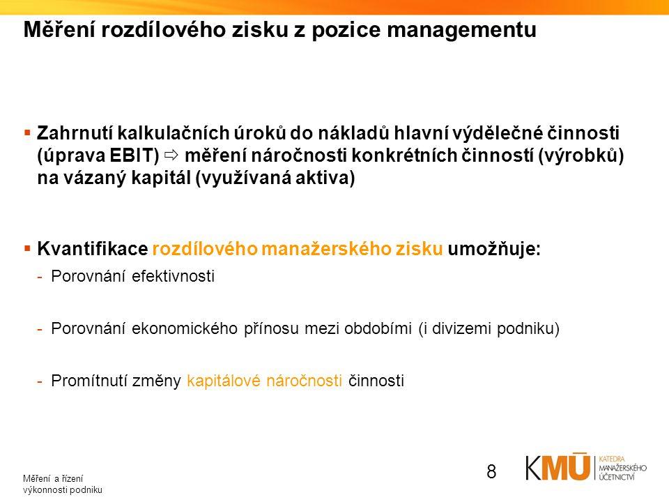 Měření rozdílového zisku z pozice managementu  Zahrnutí kalkulačních úroků do nákladů hlavní výdělečné činnosti (úprava EBIT)  měření náročnosti kon