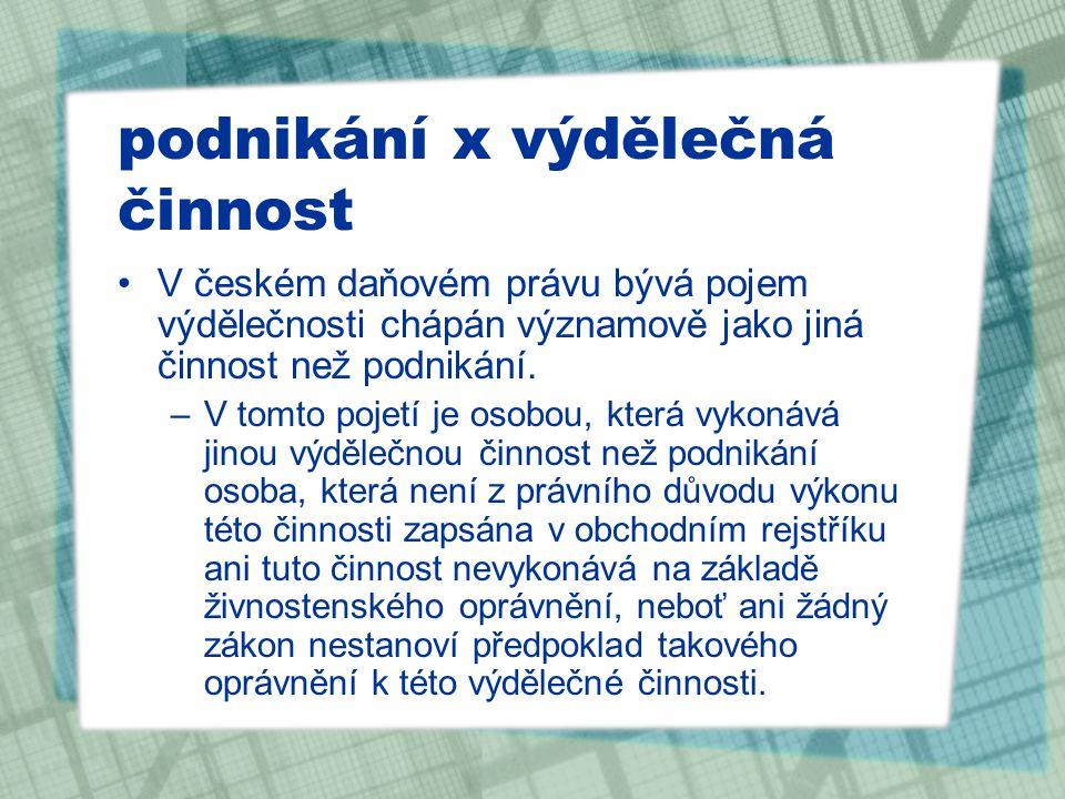 podnikání x výdělečná činnost V českém daňovém právu bývá pojem výdělečnosti chápán významově jako jiná činnost než podnikání. –V tomto pojetí je osob