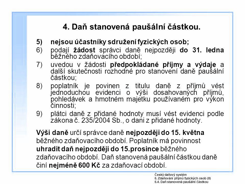 4. Daň stanovená paušální částkou. 5)nejsou účastníky sdružení fyzických osob; 6)podají žádost správci daně nejpozději do 31. ledna běžného zdaňovacíh