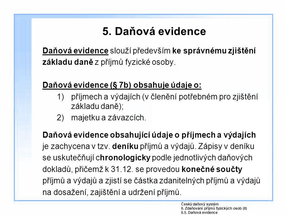 5. Daňová evidence Daňová evidence slouží především ke správnému zjištění základu daně z příjmů fyzické osoby. Daňová evidence (§ 7b) obsahuje údaje o