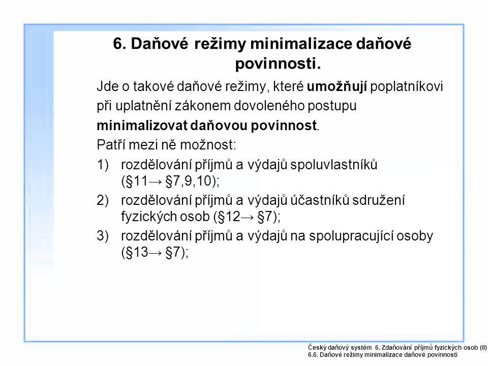6. Daňové režimy minimalizace daňové povinnosti. Jde o takové daňové režimy, které umožňují poplatníkovi při uplatnění zákonem dovoleného postupu mini