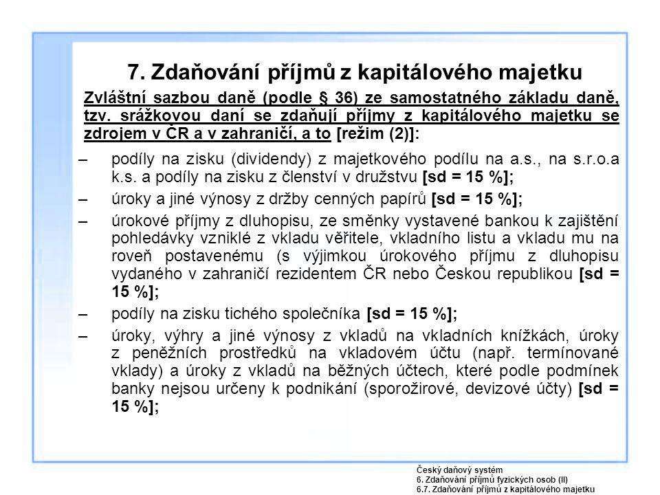 7. Zdaňování příjmů z kapitálového majetku Zvláštní sazbou daně (podle § 36) ze samostatného základu daně, tzv. srážkovou daní se zdaňují příjmy z kap
