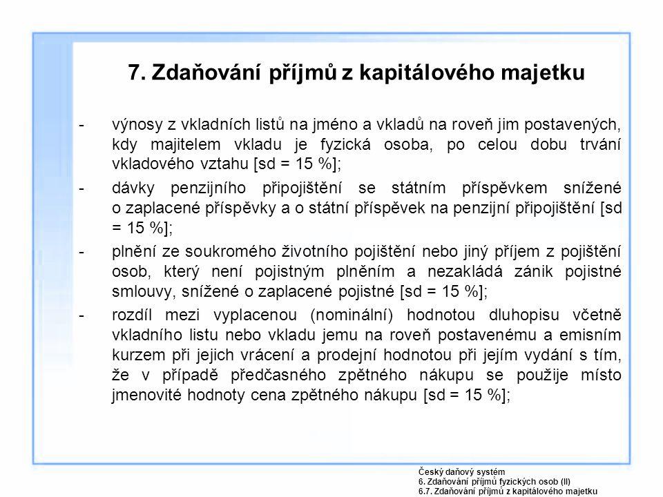 7. Zdaňování příjmů z kapitálového majetku výnosy z vkladních listů na jméno a vkladů na roveň jim postavených, kdy majitelem vkladu je fyzická osoba