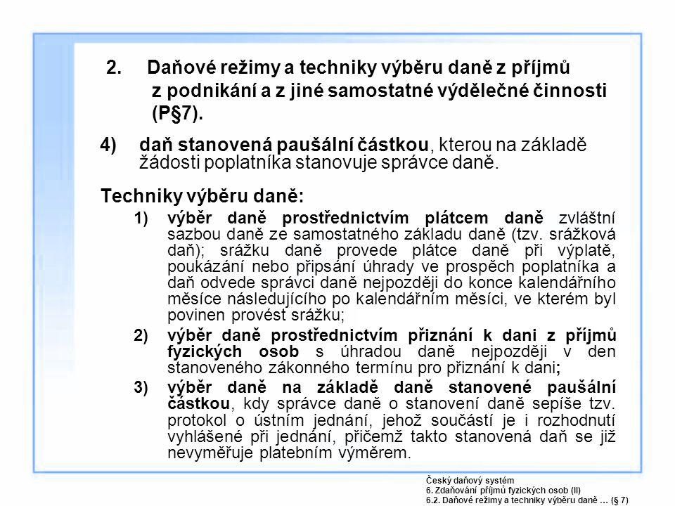 2. Daňové režimy a techniky výběru daně z příjmů z podnikání a z jiné samostatné výdělečné činnosti (P§7). 4)daň stanovená paušální částkou, kterou na
