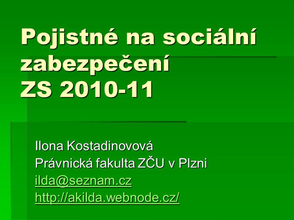 Pojistné na sociální zabezpečení ZS 2010-11 Ilona Kostadinovová Právnická fakulta ZČU v Plzni ilda@seznam.cz ilda@seznam.cz http://akilda.webnode.cz/