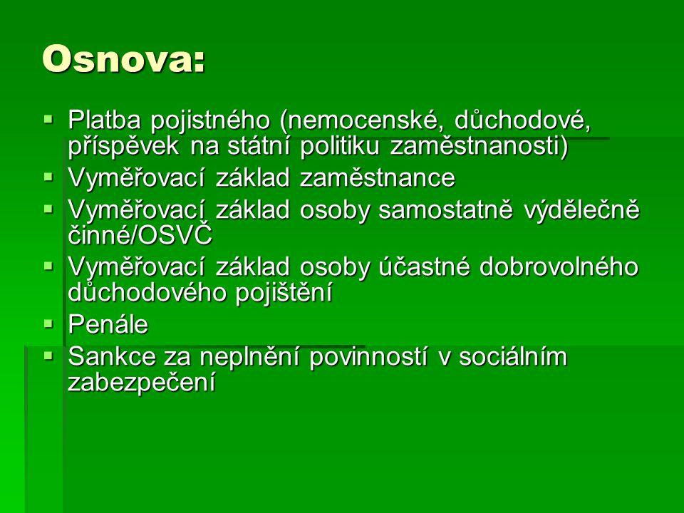 Prameny práva  Zákon č.100/1988 Sb., o sociálním zabezpečení, v platném znění  Zákon č.
