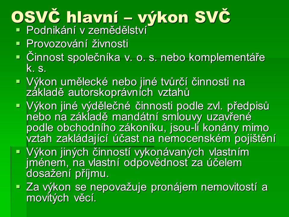 OSVČ hlavní – výkon SVČ  Podnikání v zemědělství  Provozování živnosti  Činnost společníka v.