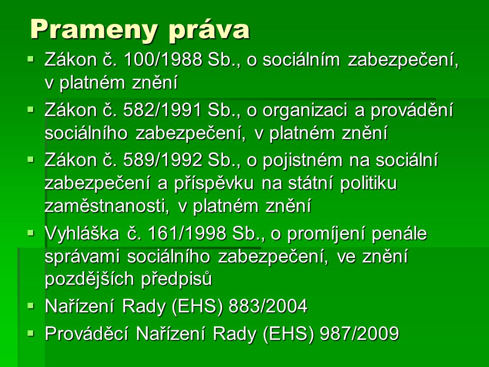 Prameny práva  Zákon č. 100/1988 Sb., o sociálním zabezpečení, v platném znění  Zákon č.