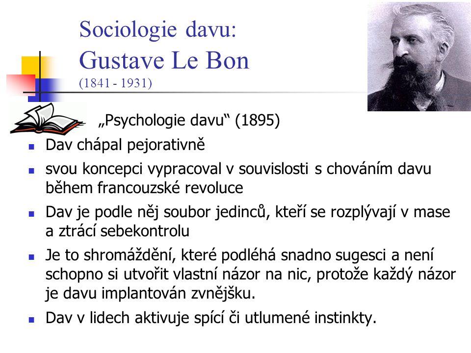 """""""Psychologie davu"""" (1895) Dav chápal pejorativně svou koncepci vypracoval v souvislosti s chováním davu během francouzské revoluce Dav je podle něj so"""