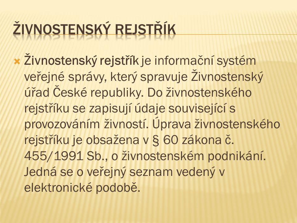  Živnostenský rejstřík je informační systém veřejné správy, který spravuje Živnostenský úřad České republiky. Do živnostenského rejstříku se zapisují