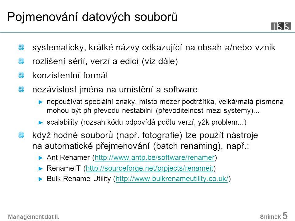 Management dat II. Snímek 5 Pojmenování datových souborů systematicky, krátké názvy odkazující na obsah a/nebo vznik rozlišení sérií, verzí a edicí (v