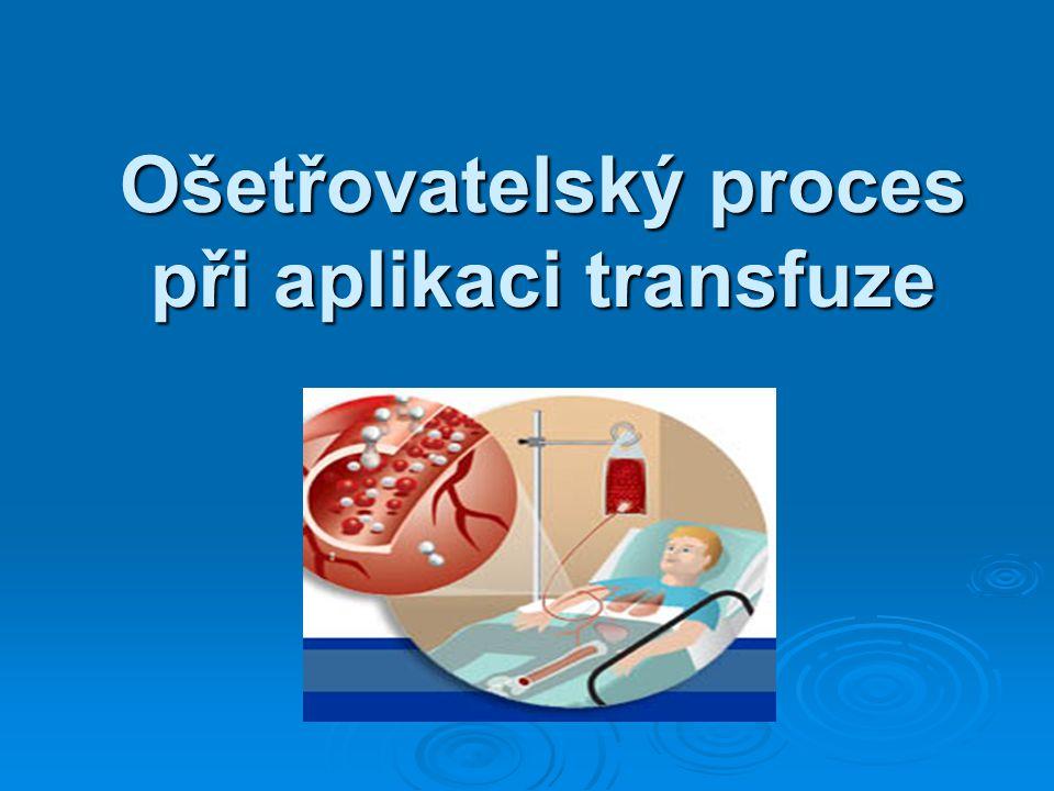 Ošetřovatelský proces při aplikaci transfuze
