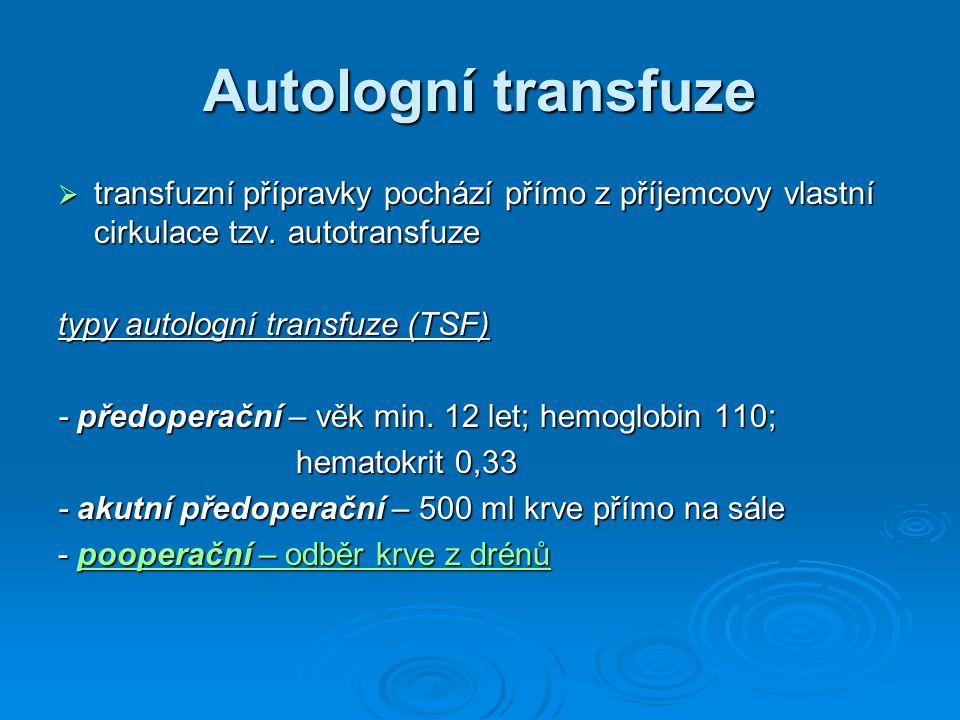 Autologní transfuze  transfuzní přípravky pochází přímo z příjemcovy vlastní cirkulace tzv. autotransfuze typy autologní transfuze (TSF) - předoperač