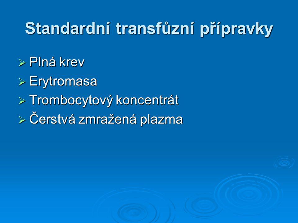 Standardní transfůzní přípravky  Plná krev  Erytromasa  Trombocytový koncentrát  Čerstvá zmražená plazma