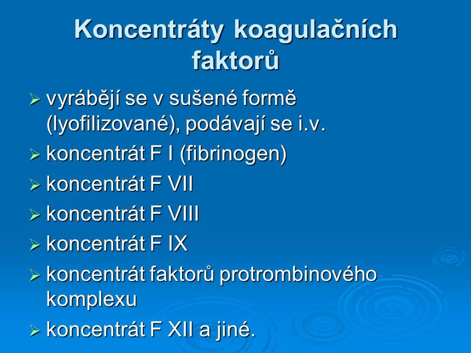 Koncentráty koagulačních faktorů  vyrábějí se v sušené formě (lyofilizované), podávají se i.v.  koncentrát F I (fibrinogen)  koncentrát F VII  kon