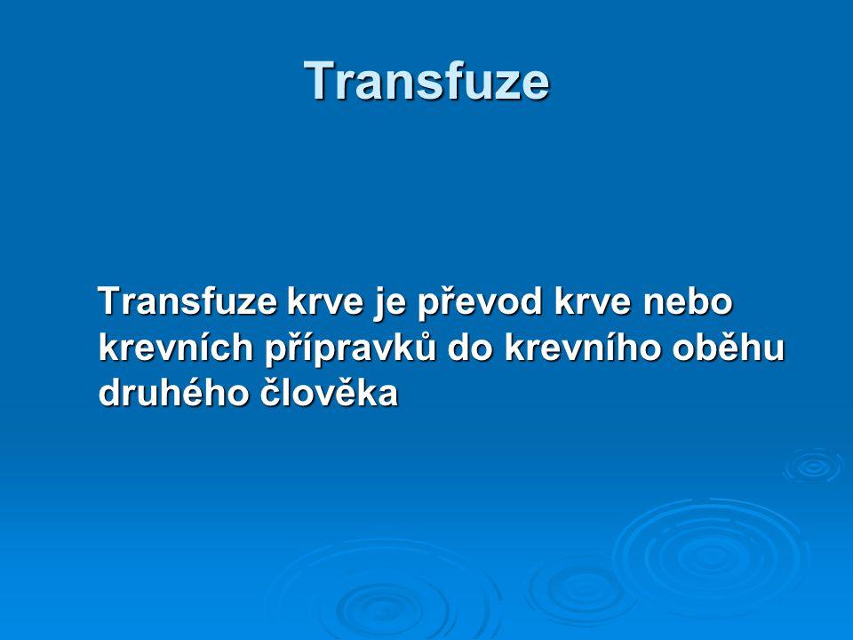 Transfuze Transfuze krve je převod krve nebo krevních přípravků do krevního oběhu druhého člověka Transfuze krve je převod krve nebo krevních přípravk