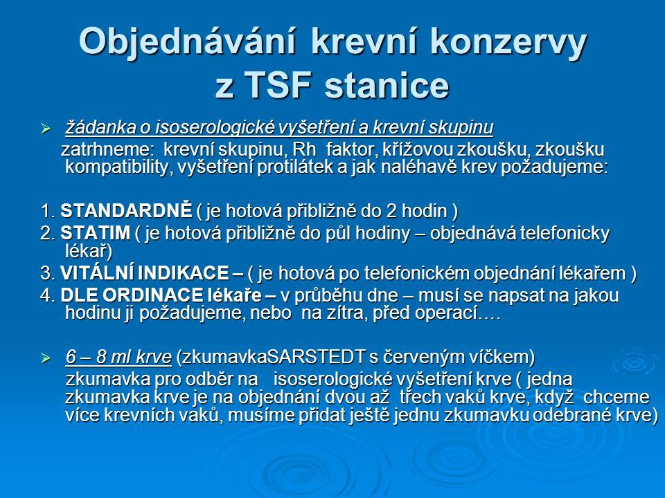 Objednávání krevní konzervy z TSF stanice  žádanka o isoserologické vyšetření a krevní skupinu zatrhneme: krevní skupinu, Rh faktor, křížovou zkoušku