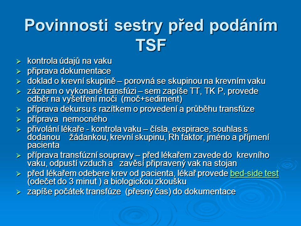 Povinnosti sestry před podáním TSF  kontrola údajů na vaku  připrava dokumentace  doklad o krevní skupině – porovná se skupinou na krevním vaku  z