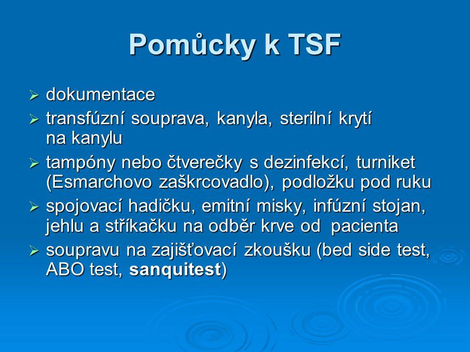 Pomůcky k TSF  dokumentace  transfúzní souprava, kanyla, sterilní krytí na kanylu  tampóny nebo čtverečky s dezinfekcí, turniket (Esmarchovo zaškrc