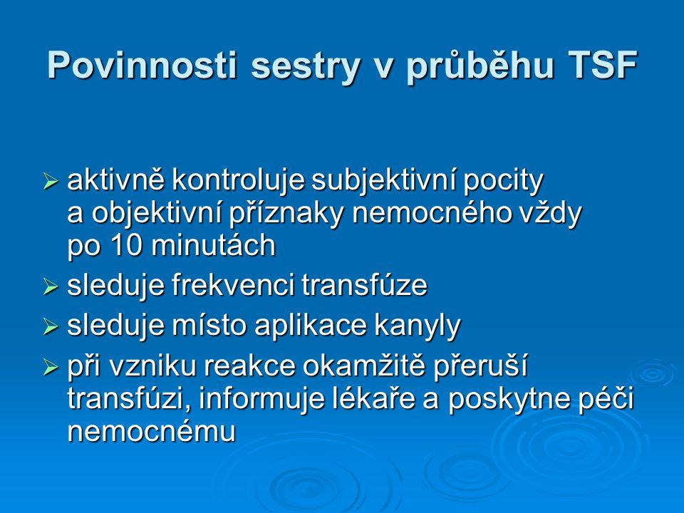 Povinnosti sestry v průběhu TSF  aktivně kontroluje subjektivní pocity a objektivní příznaky nemocného vždy po 10 minutách  sleduje frekvenci transf