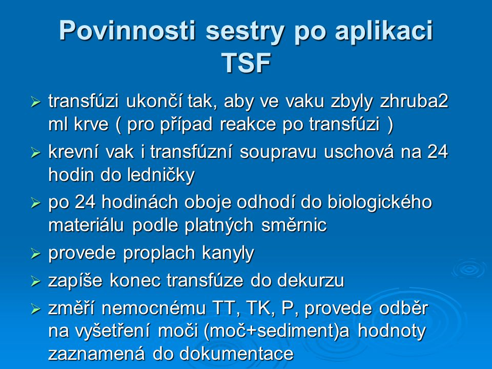 Povinnosti sestry po aplikaci TSF  transfúzi ukončí tak, aby ve vaku zbyly zhruba2 ml krve ( pro případ reakce po transfúzi )  krevní vak i transfúz