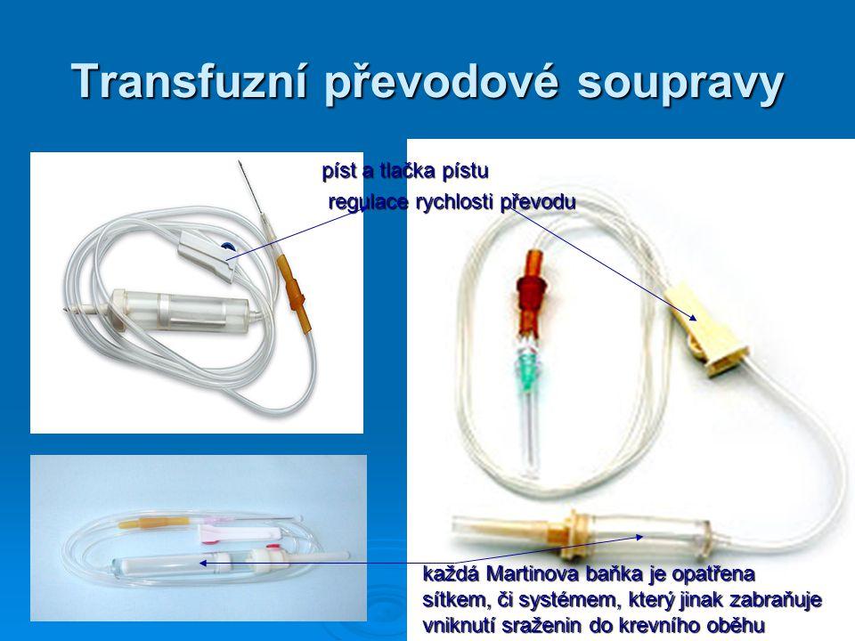 Transfuzní převodové soupravy každá Martinova baňka je opatřena sítkem, či systémem, který jinak zabraňuje vniknutí sraženin do krevního oběhu píst a