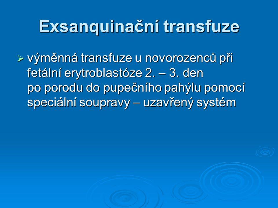 Exsanquinační transfuze  výměnná transfuze u novorozenců při fetální erytroblastóze 2. – 3. den po porodu do pupečního pahýlu pomocí speciální soupra